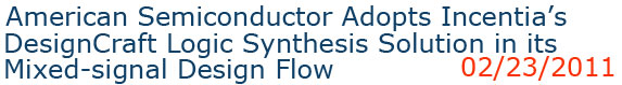 American Semiconductor Adopts Incentia��s DesignCraft Logic Synthesis Solution in its Mixed-signal Design Flow