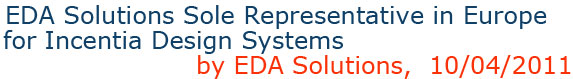 EDA Solutions Sole Representative in Europe for Incentia Design Systems